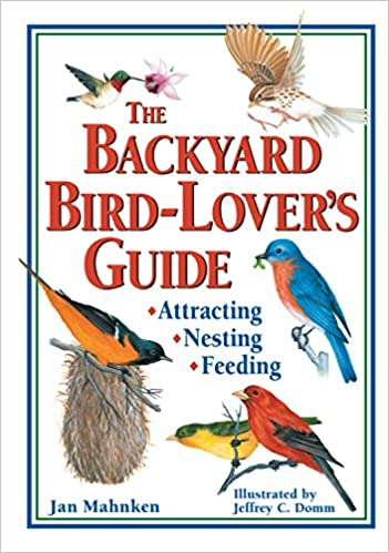 The Backyard Bird-Lover's Guide: Attracting, Nesting, Feeding book cover