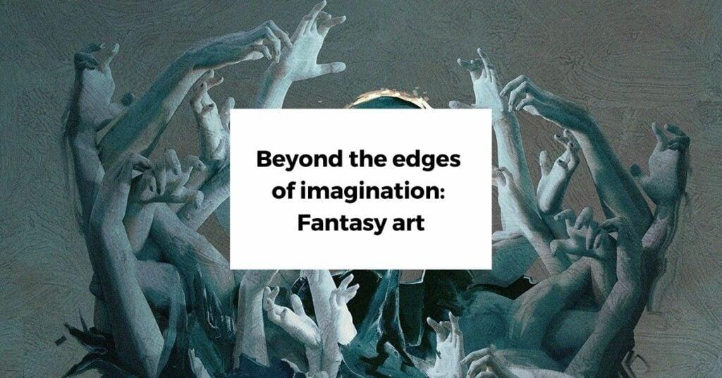 fantasy art - beyond the edges of imagination